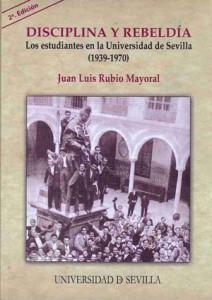 Disciplina y rebeldía. Los estudiantes en la Universidad de Sevilla durante la II República y la dictadura de Franco